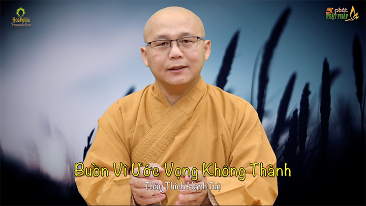 Thich Hanh Tue 311 Buon Vi Uoc Vong Khong Thanh