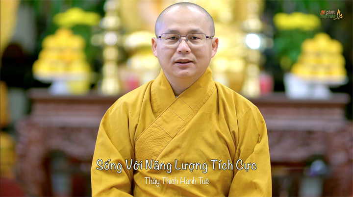 Thich Hanh Tue 643 Song Voi Nang Luong Tich Cuc