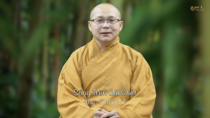 Thich Hanh Tue 761 Song Tren Cai Chet